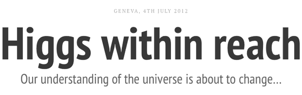 Higgs within reach: Our understanding of the universe is about to change…