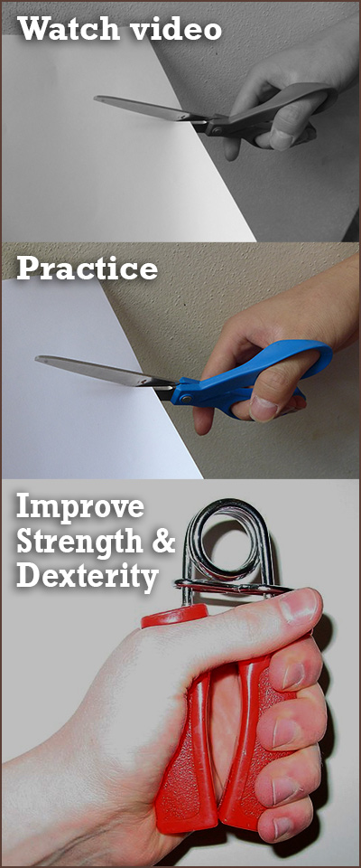 "process: top pic: photo showing hand cutting paper with scissors, captioned with ""watch video"" middle pic: photo showing hand cutting paper with scissors, captioned with ""practice"" bottom pic: photo showing hand using a gripper, captioned with 'improve strength and dexterity'"
