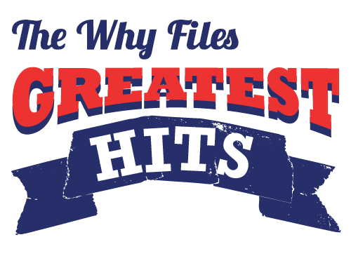 The Why Files Greatest Hits
